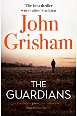 The Guardians: The explosive new thriller from international bestseller John Grisham Kindle Edition