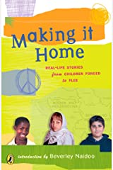 Making It Home: Real-Life Stories from Children Forced to Flee Paperback