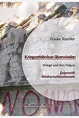 Kriegserlebnisse überwinden: Kriege und ihre Folgen aus Sicht von Epigenetik und Reinkarnationstherapie (Die Reihe: Energie - Materie - Bewusstsein 3) Kindle Ausgabe