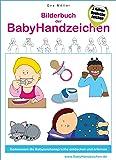 Bilderbuch der BabyHandzeichen - Gemeinsam die Babyzeichensprache entdecken und erlernen
