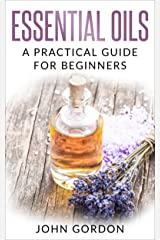 Essential Oils: A Practical Guide for Beginners Kindle Edition