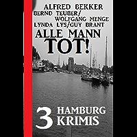 Alle Mann tot! 3 Hamburg Krimis