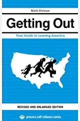 Getting Out: Your Guide to Leaving America (Updated and Expanded Edition) (Process Self-reliance Series Book 2) Kindle Edition