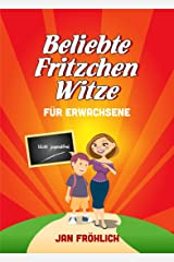 Die besten Fritzchen Witze: Für Erwachsene (Witzebuch für Erwachsene, witzige Bücher, Witze Deutsch, Witze ab 18) (Witze Collection 6) Kindle Ausgabe