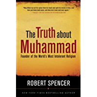 The Truth About Muhammad: Founder of the World's Most Intolerant Religion (English Edition)