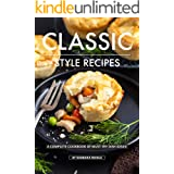 CLASSIC STYLE RECIPES: A Complete Cookbook of Must-Try Dish Ideas!