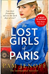 The Lost Girls Of Paris: An emotional story of friendship in WW2 inspired by true events for fans of The Tattoist of Auschwitz Kindle Edition