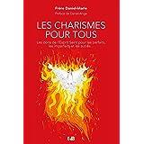 Les charismes pour tous - Les dons de l'Esprit Saint pour les imparfaits, les parfaits et tous les autres