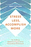 Stress Less, Accomplish More: The 15-Minute Meditation Programme for Extraordinary Performance
