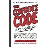 The Confidence Code for Girls: Taking Risks, Messing Up and Becoming Your Amazingly Imperfect, Totally Powerful Self: Taking
