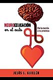 Neuroeducación en el aula: De la teoría a la práctica (Spanish Edition)