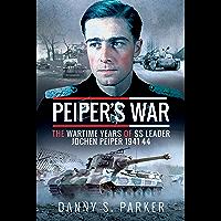 Peiper's War: The Wartime Years of SS Leader Jochen Peiper, 1941–44 (English Edition)