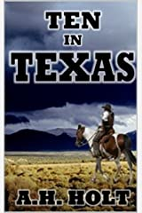 Ten in Texas: A Classic Western Adventure Kindle Edition