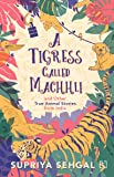 A Tigress Called Machhli: and Other True Animal Stories from India