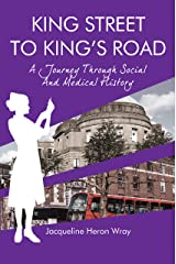 KING STREET TO KING'S ROAD: A Journey Through Social And Medical History Kindle Edition