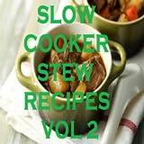 Slow Cooker Stew Recipes Cookbook Vol 2