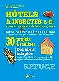 Hôtels à insectes et Cie : Attirer les animaux bénéfiques au jardin