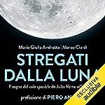 Stregati dalla Luna: Il sogno del volo spaziale da Jules Verne all'Apollo 11