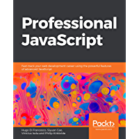 Professional JavaScript: Fast-track your web development career using the powerful features of advanced JavaScript…
