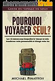 Pourquoi voyager seul ?: Les 12 raisons pour lesquelles le voyage en solo transforme votre personnalité et change votre vie (Guide du voyage en solo t. 1)
