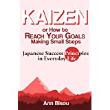 Kaizen or How to Reach Your Goals Making Small Steps: Japanese Success Principles in Everyday Life: Quit Bad Habits, Tidy Up