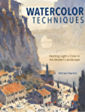 Watercolor Techniques: Painting Light and Color in Landscapes and Cityscapes