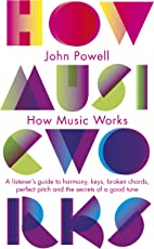 How Music Works: A Listener's Guide to Harmony Keys Chords Perfect Pitch and Other