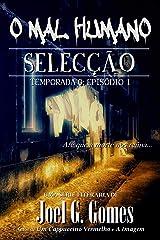 SELECÇÃO: Uma noveleta de suspense e terror sobre as fronteiras entre a vida e a morte e o legado que um pai deixa para o seu filho (O Mal Humano - Temporada 0 Livro 1) (Portuguese Edition) Kindle Edition