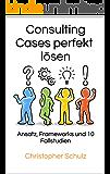 Consulting Cases perfekt lösen: Ansatz, Frameworks und 10 Fallstudien