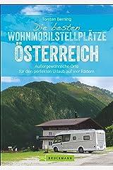 Die besten Wohnmobilstellplätze Österreich. Außergewöhnliche Orte für den perfekten Urlaub auf vier Rädern. Mit einer exklusiven Auswahl an einzigartigen Stellplätzen in herrlicher Natur. NEU 2019 Broschiert