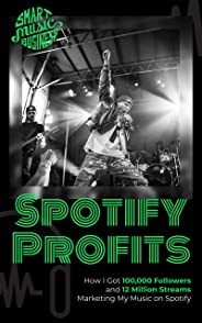 Spotify Profits: How I Got 100,000 Followers and 12 Million Streams Marketing My Music On Spotify (English Edition)