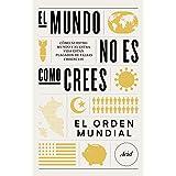 El mundo no es como crees: Cómo nuestro mundo y nuestra vida están plagados de falsas creencias (Ariel) (Spanish Edition)