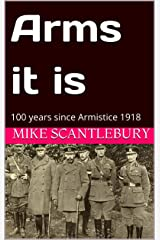 Arms it is: 100 years since Armistice 1918 - but still fighting (Amelia Hartliss Mysteries Book 17) Kindle Edition