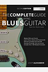 The Complete Guide to Playing Blues Guitar Part One - Rhythm Guitar: Master Blues Rhythm Guitar Playing (Play Blues Guitar Book 1) Kindle Edition