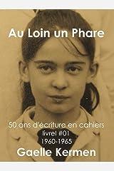 #01 Au Loin un Phare (50 ans d'écriture en cahier 1960-2010 t. 1) Format Kindle