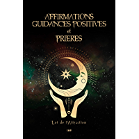 Affirmations, guidances positives et prières: Augmentez votre fréquence de vibration pour utiliser la Loi de l…