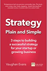 Strategy Plain and Simple: 3 steps to building a successful strategy for your startup or growing business Kindle Edition