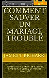 Comment sauver un mariage troublé : 11: Des facteurs de réussite essentiels, simples mais utiles, à un mariage perpétuel