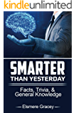 Smarter Than Yesterday: Facts, Trivia, and General Knowledge (The Smarty Pants Series) (English Edition)