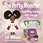 The Potty Monster: Girls Potty Training with Courage