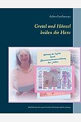 Gretel und Hänsel heilen die Hexe - 1: Fünf Märchen des neuen Zeitalters für Kinder und Erwachsene (Elternratgeber neues Bewusstsein) Kindle Ausgabe