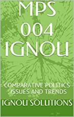 MPS 004 IGNOU: COMPARATIVE POLITICS : ISSUES AND TRENDS