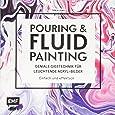 Pouring und Fluid Painting – Geniale Gießtechnik für leuchtende Acryl-Bilder: Einfach und effektvoll: Der neue Acrylmal-Trend
