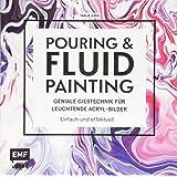 Pouring und Fluid Painting – Geniale Gießtechnik für leuchtende Acryl-Bilder: Einfach und effektvoll: Der neue Acrylmal…