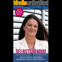 Selbstständig: Wie du als Frau dein Traumleben in Unabhängigkeit, Freude und Freiheit erschaffst (German Edition)