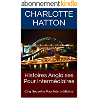 Histoires Anglaises Pour Intermédiaires: Cinq Nouvelles Pour Intermédiaires (English Edition)