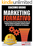 MARKETING FORMATIVO. Il Primo Sistema di Funnel Marketing Educativo per Acquisire Clienti da Facebook, Formarli al…