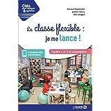 La classe flexible : je me lance !: Cycles 1, 2, 3 et secondaire (2020)