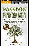 Passives Einkommen: Passives Einkommen und finanzielle Freiheit mit Immobilien, Aktien, ETFs und Online-Business…