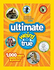 Ultimate Weird but True!: 1,000 Wild & Wacky Facts and Photos (Weird But True )